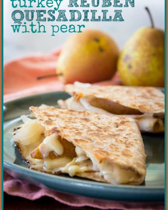 turkey reuben quesadilla with pear
