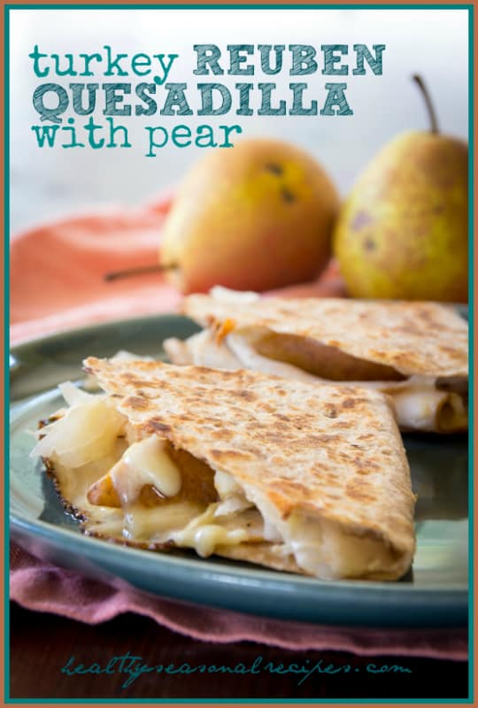 Turkey Reuben Quesadillas with Pear | Healthy Seasonal Recipes