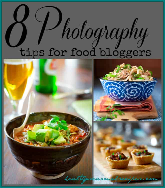 8-photography-tips-for-food-bloggers | Healthy Seasonal Recipes