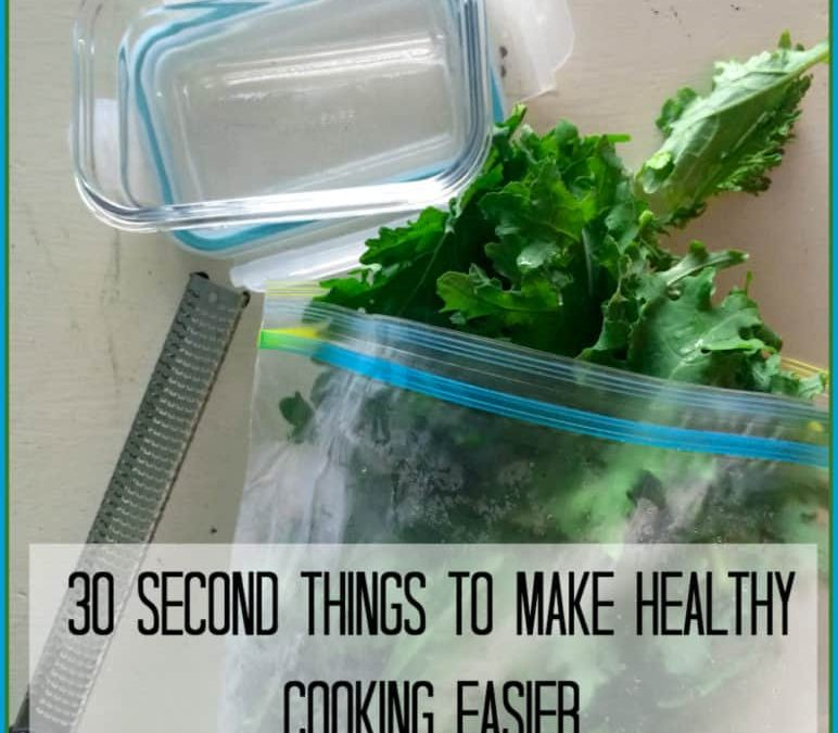 thursday things ~ 30 second things to make healthy cooking easier