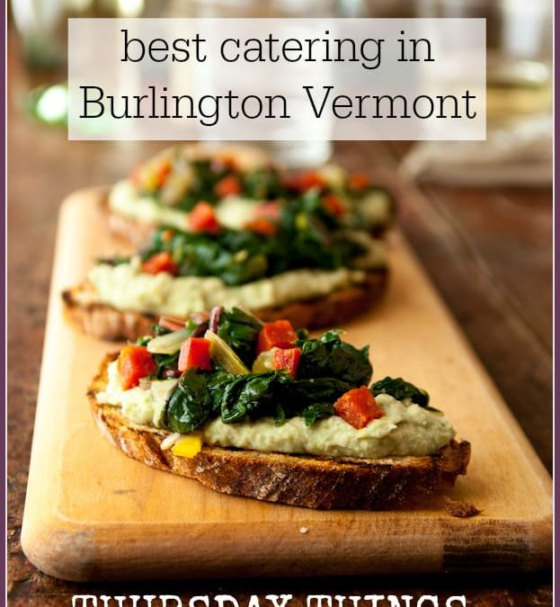 best caterers in burlington vermont ~ thursday things