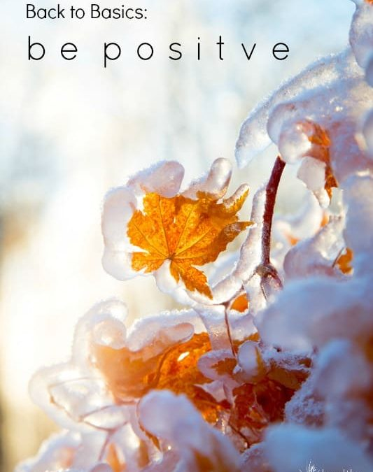 back to basics ~ be positive ~ thursday things