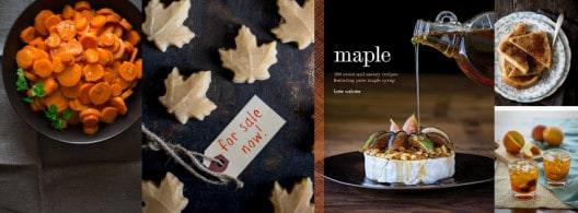 buy my cookbook, Maple: 100 Sweet and Savory Recipes Featuring Pure Maple Syrup
