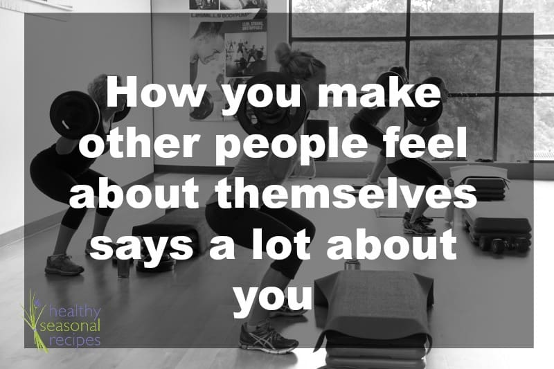 how you make other people feel about themselves says a lot about you {yeah I know that's bad grammar.}